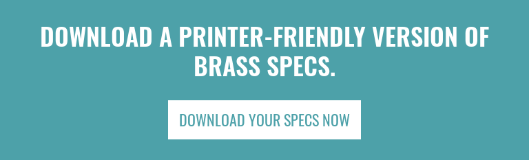 Download a Printer-Friendly Version of Brass Specs. Download Your Specs Now