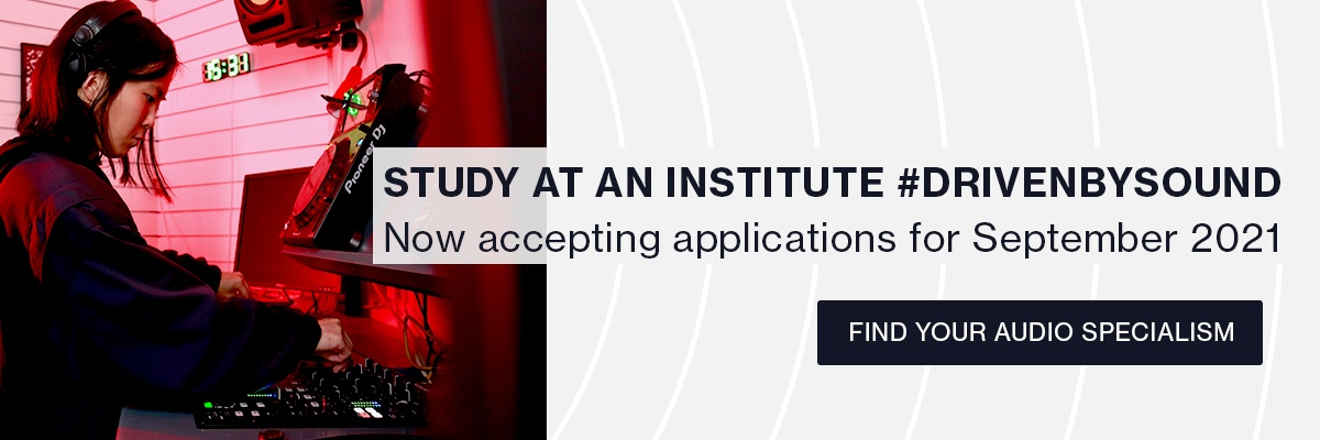 Study at an institute #drivenbysound. Now accepting applications for September 2021. Find your audio specialism.