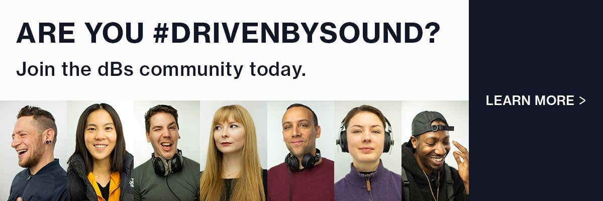 Are you #driven by sound? Join the dBs Community today. LEARN MORE