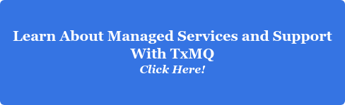 Learn About Managed Services and Support With TxMQ Click Here!