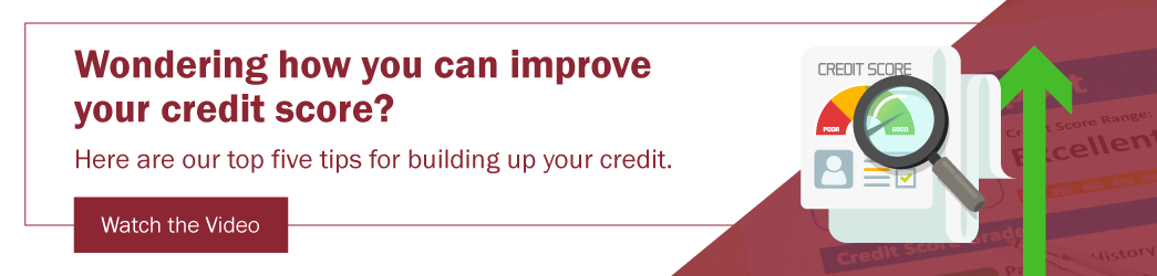 Watch the video to learn our top five tips for building up your credit.