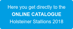 Here you get directly to the ONLINE CATALOGUE Holsteiner Stallions 2018