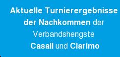 Aktuelle Turnierergebnisse  der Nachkommen der  Verbandshengste  Casall und Clarimo
