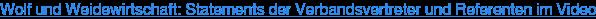 Wolf und Weidewirtschaft: Statements der Verbandsvertreter und Referenten im  Video