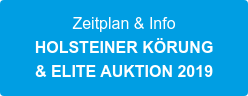 Zeitplan & Info  HOLSTEINER KÖRUNG  & ELITE AUKTION 2019