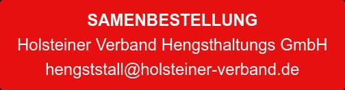 SAMENBESTELLUNG Holsteiner Verband Hengsthaltungs GmbH  hengststall@holsteiner-verband.de