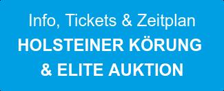 Info, Tickets & Zeitplan  HOLSTEINER KÖRUNG  & ELITE AUKTION
