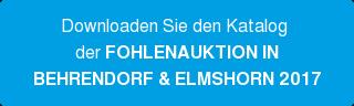 Downloaden Sie den Katalog der FOHLENAUKTION IN BEHRENDORF & ELMSHORN 2017