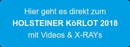 Hier geht es direkt zum HOLSTEINER KöRLOT 2018 mit Videos & X-RAYs