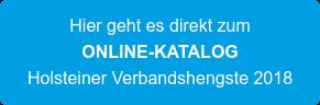 Hier geht es direkt zum ONLINE-KATALOG Holsteiner Verbandshengste 2018