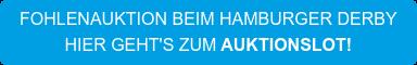 FOHLENAUKTION BEIM HAMBURGER DERBY HIER GEHT'S ZUMAUKTIONSLOT!