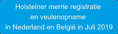 Holsteiner merrie registratie  en veulenopname  in Nederland en België in Juli 2019