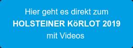 Hier geht es direkt zum HOLSTEINER KöRLOT 2019 mit Videos