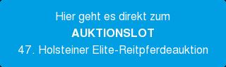 Hier geht es direkt zum AUKTIONSLOT 47. Holsteiner Elite-Reitpferdeauktion