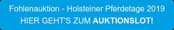 Fohlenauktion - Holsteiner Pferdetage 2019 HIER GEHT'S ZUMAUKTIONSLOT!