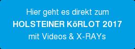 Hier geht es direkt zum HOLSTEINER KöRLOT 2017 mit Videos & X-RAYs