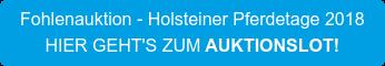 Fohlenauktion - Holsteiner Pferdetage 2018 HIER GEHT'S ZUMAUKTIONSLOT!