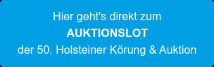 Hier geht's direkt zum AUKTIONSLOT der 50. Holsteiner Körung & Auktion