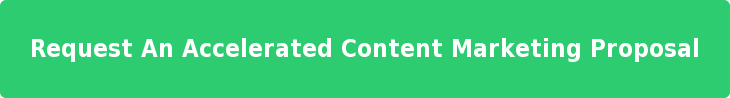 Request An Accelerated Content Marketing Proposal