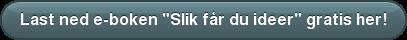 """Last ned e-boken """"Slik får du ideer"""" gratis her!"""