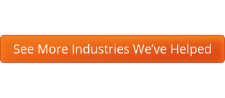 See More Industries We've Helped