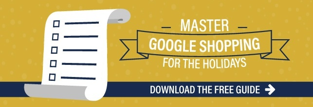 Master Google Shopping for the Holidays - Download the Free Strategy Guide