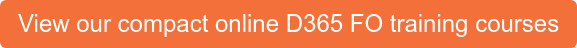 View our compact online D365 FO training courses