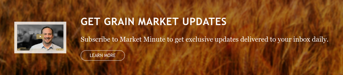 GET GRAIN MARKET UPDATES  Subscribe to Market Minute to get exclusive updates delivered to your inbox  daily.  Learn More