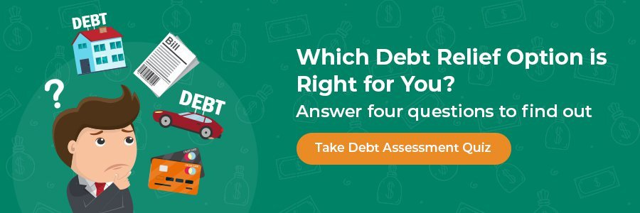 Which debt relief options is right for you? Answer four quick questions to find out. Take the Debt Assessment Quiz.