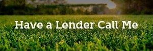 HAVE A LENDER CALL YOU