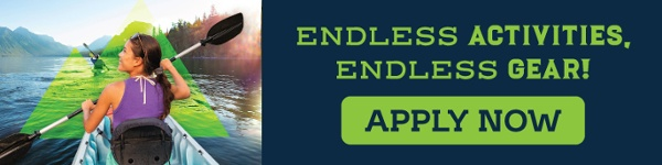 Endless Activities, Endless Gear! Apply Now