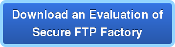 Download an Evaluation of Secure FTP Factory