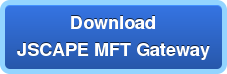 Download a FREE evaluationof JSCAPE MFT Gateway