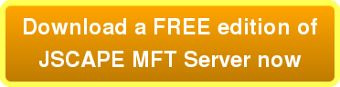 Download a FREE edition ofJSCAPE MFT Server now