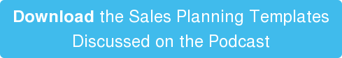 Download the Sales Planning Templates  Discussed on the Podcast