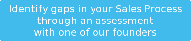 Identify gaps in your Sales Process through an assessment with one of our  founders