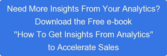 "Need More Insights From Your Analytics? Download the Free e-book ""How To Get Insights From Analytics"" to Accelerate Sales"