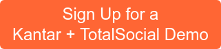 Sign Up for a Kantar + TotalSocial Demo