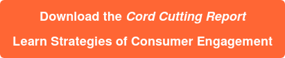 Download the Cord Cutting Report  Learn Strategies of Consumer Engagement