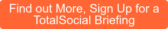 Find out More, Sign Up for a TotalSocial Briefing