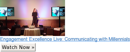 Engagement Excellence Live: Communicating with Millennials Watch Now »