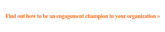 Find out how to be an engagement champion in your organization »