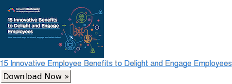 15 Innovative Employee Benefits to Delight and Engage Employees Download Now »