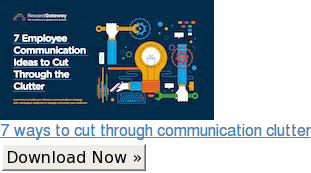 7 Employee Communication Ideas to Cut through the Clutter Download Now »