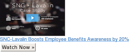 SNC-Lavalin Boosts Employee Benefits Awareness by 20% Watch Now »