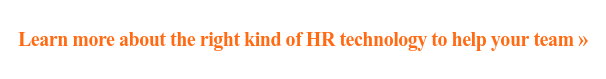 Learn more about the right kind of HR technology to help your team »