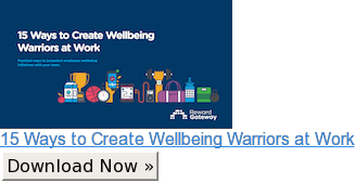 15 Ways to Create Wellbeing Warriors at Work Download Now »