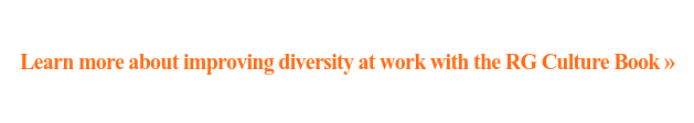 Learn more about improving diversity at work with the RG Culture Book »
