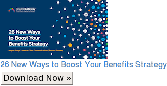 26 New Ways to Boost Your Benefits Strategy Download Now »