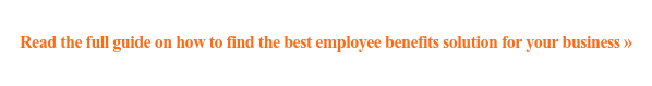 Read the full guide on how to find the best employee benefits solution for  your business »